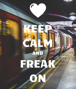 Poster: KEEP CALM AND FREAK ON