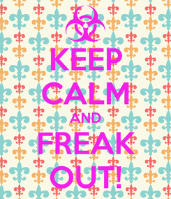 Poster: KEEP CALM AND FREAK OUT!