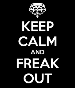 Poster: KEEP CALM AND FREAK OUT