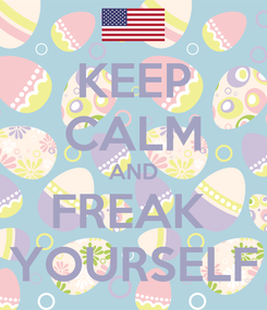 Poster: KEEP CALM AND FREAK  YOURSELF