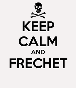 Poster: KEEP CALM AND FRECHET