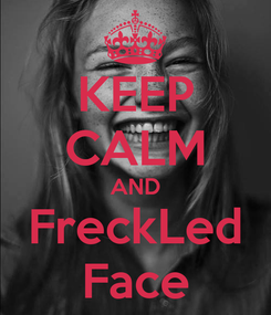 Poster: KEEP CALM AND FreckLed Face