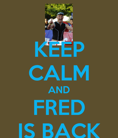 Poster: KEEP CALM AND FRED IS BACK