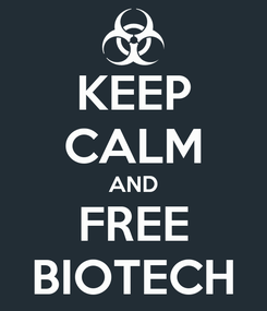 Poster: KEEP CALM AND FREE BIOTECH