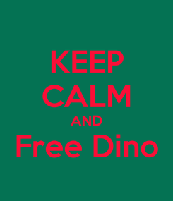 Poster: KEEP CALM AND Free Dino