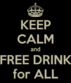 Poster: KEEP CALM and FREE DRINK for ALL