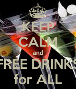 Poster: KEEP CALM and FREE DRINKS for ALL