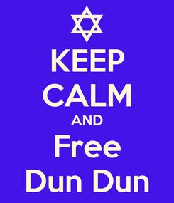 Poster: KEEP CALM AND Free Dun Dun