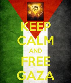 Poster: KEEP CALM AND FREE GAZA