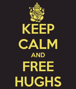 Poster: KEEP CALM AND FREE HUGHS