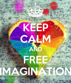 Poster: KEEP CALM AND FREE IMAGINATION