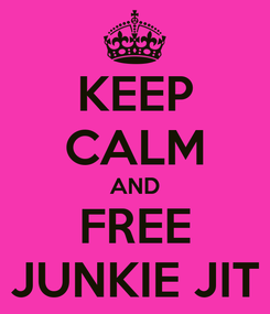 Poster: KEEP CALM AND FREE JUNKIE JIT