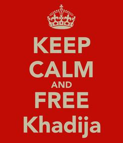 Poster: KEEP CALM AND FREE Khadija