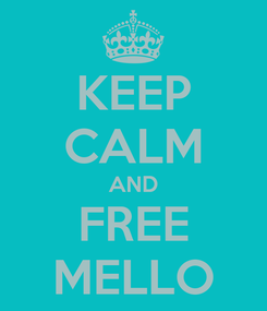 Poster: KEEP CALM AND FREE MELLO