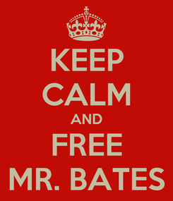 Poster: KEEP CALM AND FREE MR. BATES