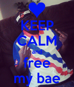 Poster: KEEP CALM and free my bae