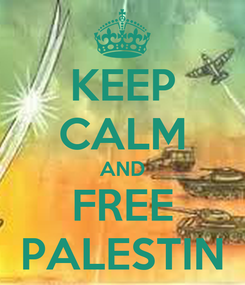 Poster: KEEP CALM AND FREE PALESTIN