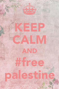 Poster: KEEP CALM AND #free palestine