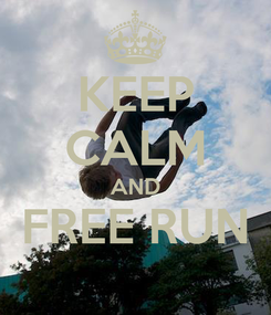 Poster: KEEP CALM AND FREE RUN