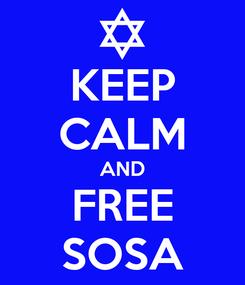 Poster: KEEP CALM AND FREE SOSA