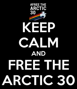 Poster: KEEP CALM AND FREE THE ARCTIC 30