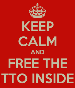 Poster: KEEP CALM AND FREE THE DITTO INSIDE U
