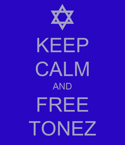 Poster: KEEP CALM AND FREE TONEZ