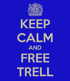 Poster: KEEP CALM AND FREE TRELL