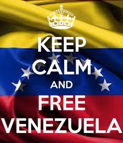 Poster: KEEP CALM AND FREE VENEZUELA