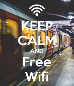 Poster: KEEP CALM AND Free Wifi