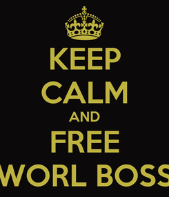Poster: KEEP CALM AND FREE WORL BOSS