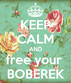 Poster: KEEP CALM AND free your  BOBEREK