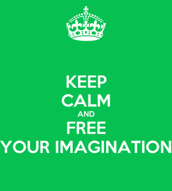 Poster: KEEP CALM AND FREE YOUR IMAGINATION