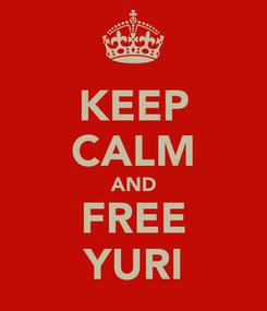 Poster: KEEP CALM AND FREE YURI