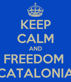 Poster: KEEP CALM AND FREEDOM  CATALONIA