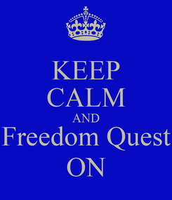 Poster: KEEP CALM AND Freedom Quest ON