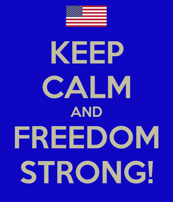 Poster: KEEP CALM AND FREEDOM STRONG!