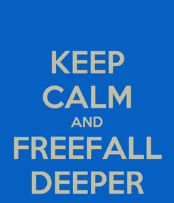 Poster: KEEP CALM AND FREEFALL DEEPER