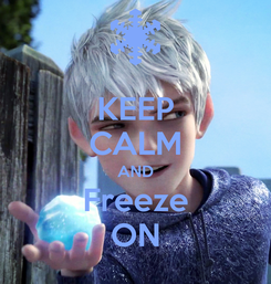 Poster: KEEP CALM AND Freeze ON