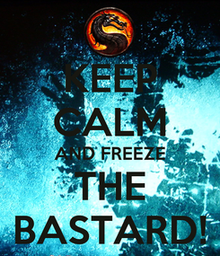 Poster: KEEP CALM AND FREEZE THE BASTARD!