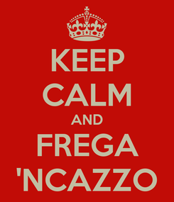 Poster: KEEP CALM AND FREGA 'NCAZZO
