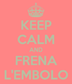 Poster: KEEP CALM AND FRENA L'EMBOLO