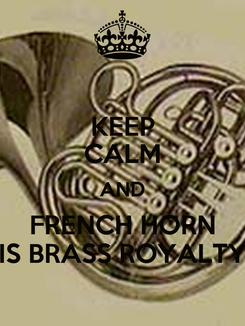 Poster: KEEP CALM AND FRENCH HORN IS BRASS ROYALTY