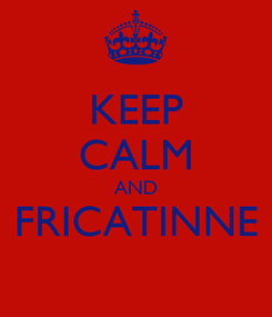 Poster: KEEP CALM AND FRICATINNE