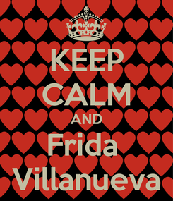 Poster: KEEP CALM AND Frida  Villanueva