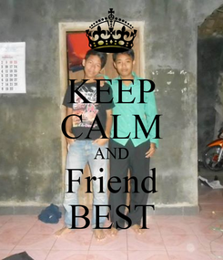Poster: KEEP CALM AND Friend BEST