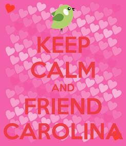 Poster: KEEP CALM AND FRIEND CAROLINA