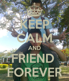 Poster: KEEP CALM AND FRIEND  FOREVER