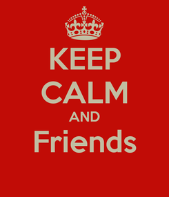 Poster: KEEP CALM AND Friends