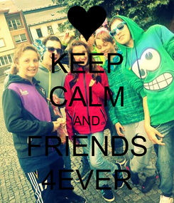 Poster: KEEP CALM AND FRIENDS 4EVER